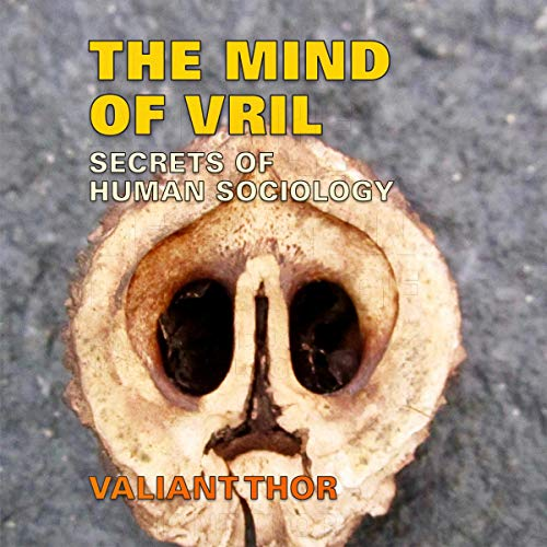 The Mind of Vril: Secrets of Human Sociology Audiobook By Valiant Thor cover art