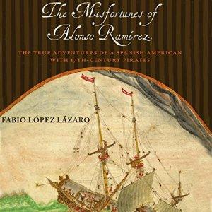 The Misfortunes of Alonso Ramírez Audiobook By Fabio López Lázaro cover art