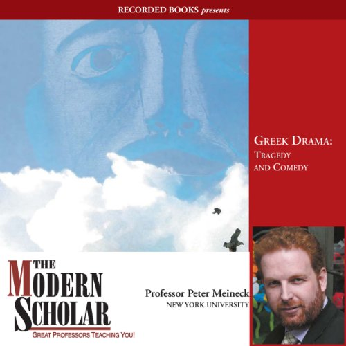 The Modern Scholar: Greek Drama: Tragedy and Comedy Audiobook By Peter Meineck cover art