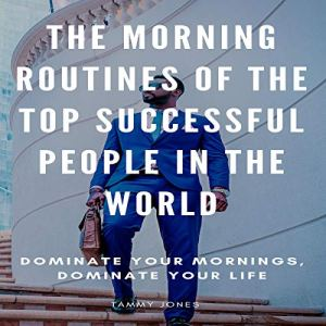 The Morning Routines of the Top Successful People in the World Audiobook By Tammy Jones cover art