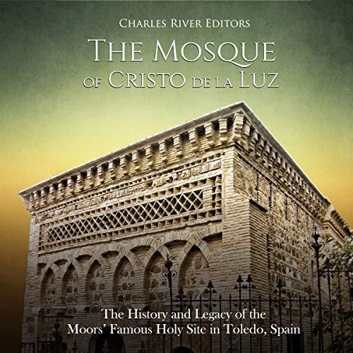 The Mosque of Cristo De La Luz Audiobook By Charles River Editors cover art