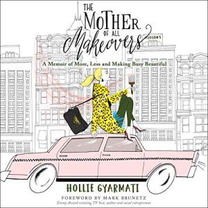 The Mother of All Makeovers Audiobook By Hollie Gyarmati cover art
