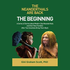 The Neanderthals Are Back: The Beginning Audiobook By Gini Graham Scott cover art