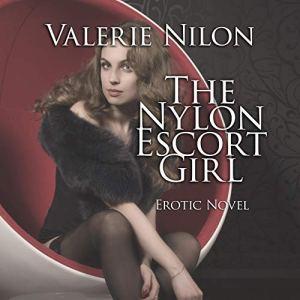 The Nylon Escort Girl Audiobook By Valerie Nilon cover art
