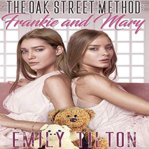 The Oak Street Method: Frankie and Mary Audiobook By Emily Tilton cover art