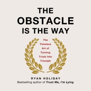 The Obstacle Is the Way Audiobook By Ryan Holiday cover art