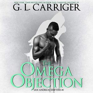 The Omega Objection: The San Andreas Shifters Audiobook By G. L. Carriger, Gail Carriger cover art