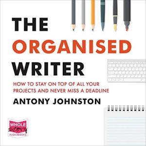 The Organised Writer Audiobook By Antony Johnston cover art
