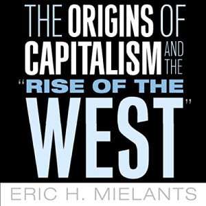 """The Origins of Capitalism and the """"Rise of the West"""" Audiobook By Eric H Mielants cover art"""