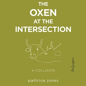 The Oxen at the Intersection: A Collision (or, Bill and Lou Must Die: A Real-Life Murder Mystery from the Green Mountains of Vermont) Audiobook By Pattrice Jones cover art