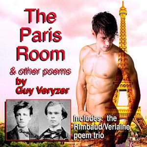 The Paris Room - Visionary Poems of Gay Romance and the Supernatural: Includes the Rimbaud & Verlaine Trio of Poems Audiobook By Guy Veryzer cover art