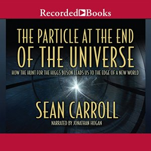 The Particle at the End of the Universe Audiobook By Sean Carroll cover art