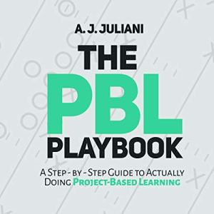 The PBL Playbook: A Step-by-Step Guide to Actually Doing Project-Based Learning Audiobook By A. J. Juliani cover art