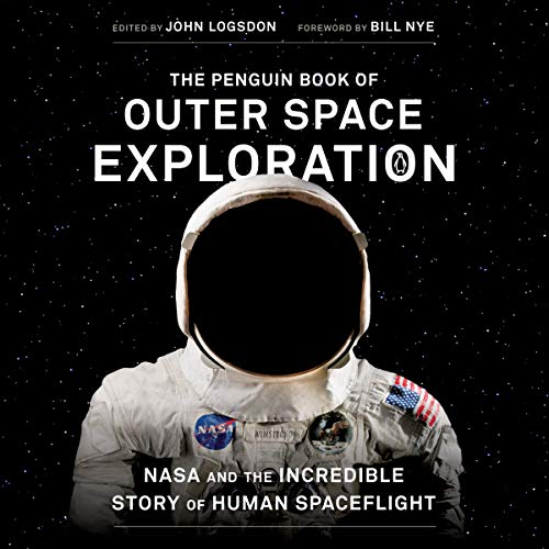 The Penguin Book of Outer Space Exploration Audiobook By John Logsdon - editor introduction, Bill Nye - foreword cover art