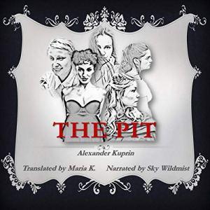 The Pit Audiobook By Alexander Kuprin, Maria K. - translator cover art
