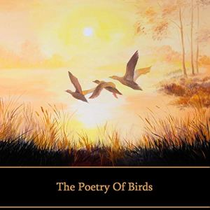 The Poetry of Birds Audiobook By Percy Bysshe Shelley, Emily Dickinson, Rudyard Kipling cover art
