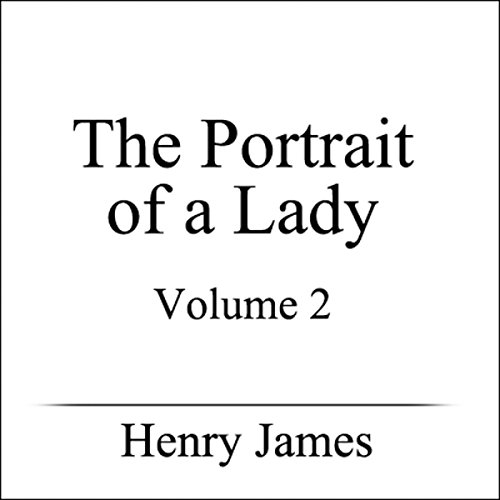The Portrait of a Lady, Volume II Audiobook By Henry James cover art