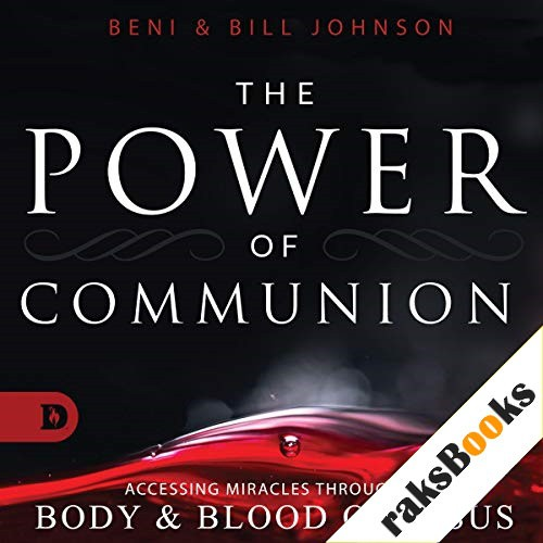 The Power of Communion Audiobook By Beni Johnson, Bill Johnson cover art