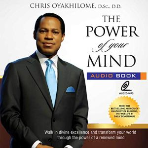 The Power of Your Mind: Walk in Divine Excellence and Transform Your World Through the Power of a Renewed Mind Audiobook By Chris Oyakhilome cover art