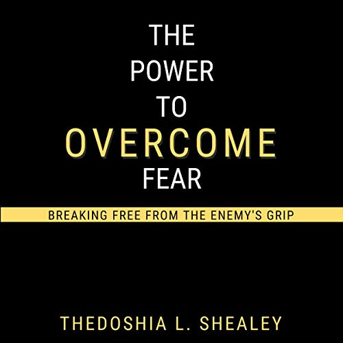The Power to Overcome Fear Audiobook By Thedoshia L. Shealey cover art
