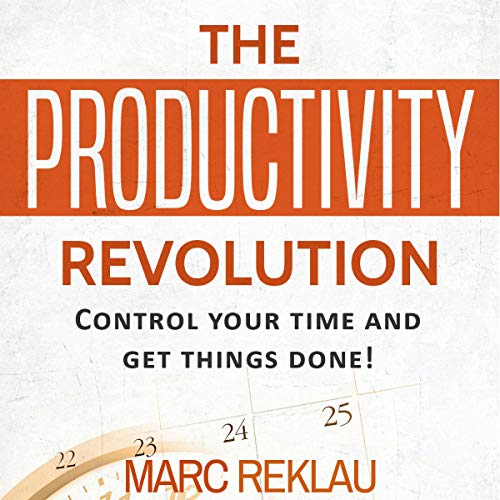 The Productivity Revolution: Control Your Time and Get Things Done! Audiobook By Marc Reklau cover art