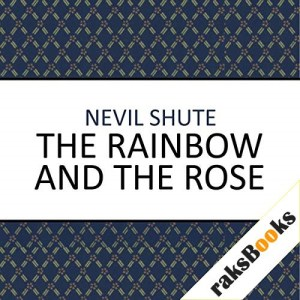 The Rainbow and the Rose Audiobook By Nevil Shute cover art