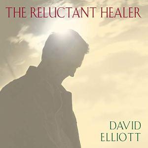 The Reluctant Healer Audiobook By David Elliott cover art