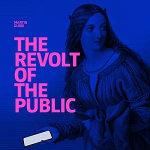 The Revolt of The Public and the Crisis of Authority in the New Millennium Audiobook By Martin Gurri cover art