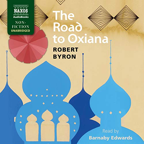 The Road to Oxiana Audiobook By Robert Byron cover art