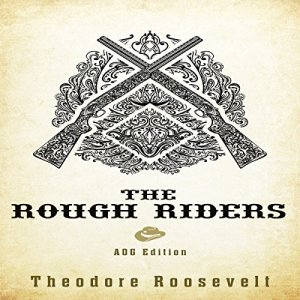 The Rough Riders: AOG Annotated Edition Audiobook By Theodore Roosevelt cover art