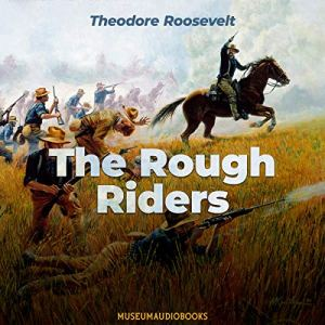 The Rough Riders Audiobook By Theodore Roosevelt cover art