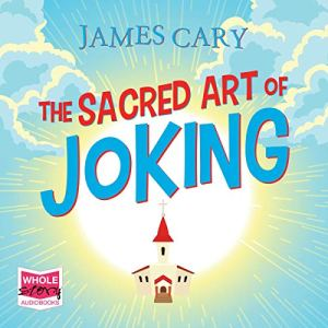 The Sacred Art of Joking Audiobook By James Cary cover art