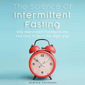 The Science of Intermittent Fasting Audiobook By Andrew Sorenson cover art