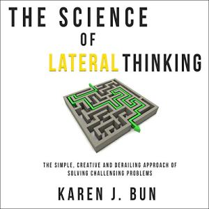 The Science of Lateral Thinking Audiobook By Karen J. Bun cover art