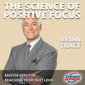The Science of Positive Focus Audiobook By Brian Tracy cover art