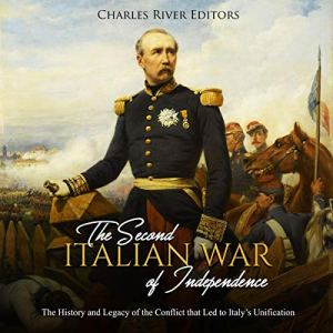 The Second Italian War of Independence: The History and Legacy of the Conflict That Led to Italy's Unification Audiobook By Charles River Editors cover art