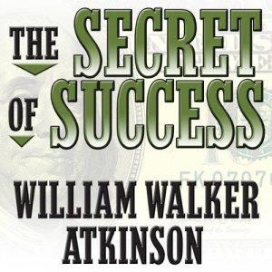 The Secret of Success Audiobook By William Walker Atkinson cover art
