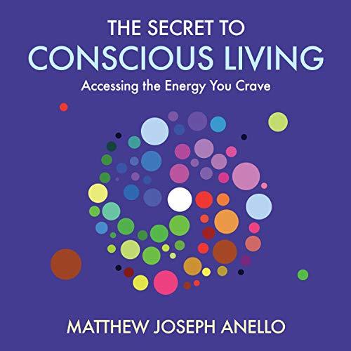 The Secret to Conscious Living Audiobook By Matthew Joseph Anello cover art