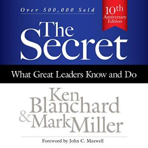The Secret: What Great Leaders Know and Do Audiobook By Ken Blanchard, Mark Miller cover art