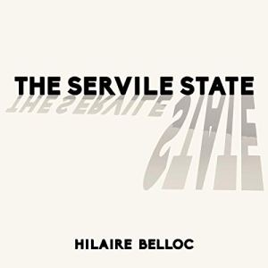The Servile State Audiobook By Hilaire Belloc cover art
