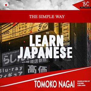 The Simple Way to Learn Japanese Audiobook By Tomoko Nagai cover art