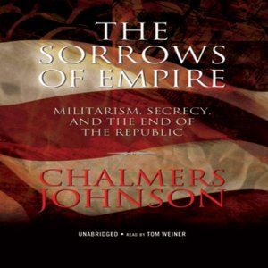 The Sorrows of Empire Audiobook By Chalmers Johnson cover art