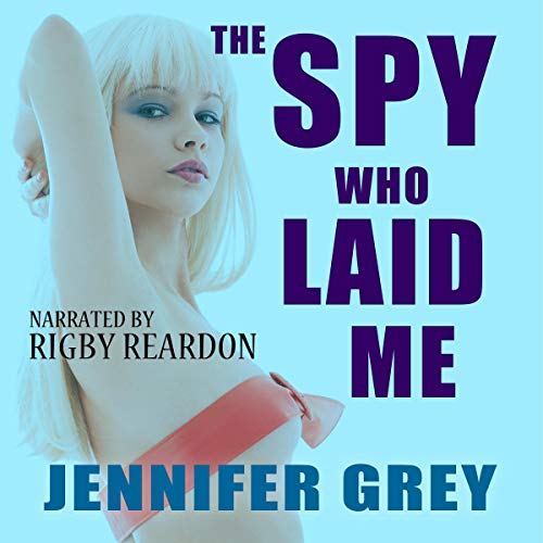 The Spy Who Laid Me Audiobook By Jennifer Grey cover art