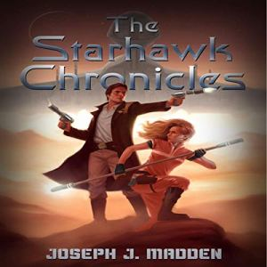 The Starhawk Chronicles Audiobook By Joseph J Madden cover art