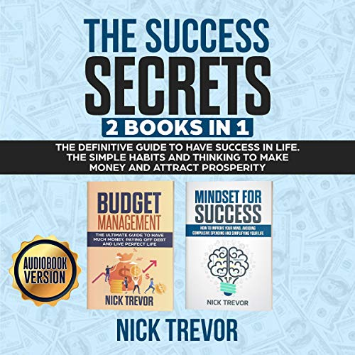 The Success Secrets - 2 Books In 1: The Definitive Guide to Have Success in Life Audiobook By Nick Trevor cover art