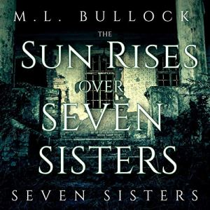 The Sun Rises Over Seven Sisters Audiobook By M. L. Bullock cover art