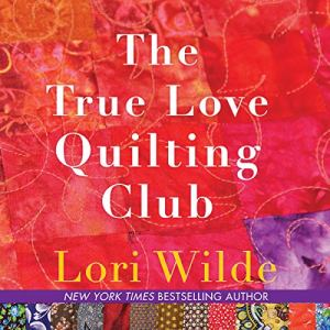 The True Love Quilting Club Audiobook By Lori Wilde cover art