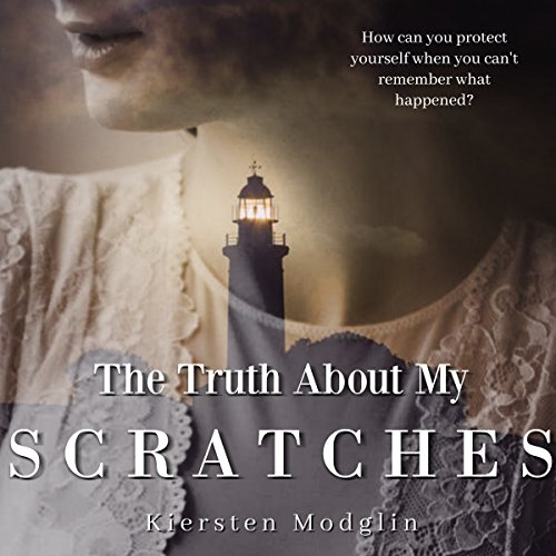 The Truth About My Scratches Audiobook By Kiersten Modglin cover art