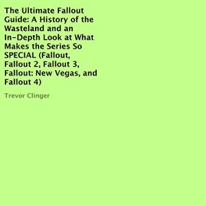 The Ultimate Fallout Guide: A History of the Wasteland and an In-Depth Look at What Makes the Series So Special Audiobook By Trevor Clinger cover art
