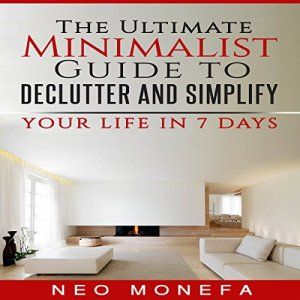 The Ultimate Minimalist Guide to Declutter and Simplify Your Life in 7 Days Audiobook By Neo Monefa cover art